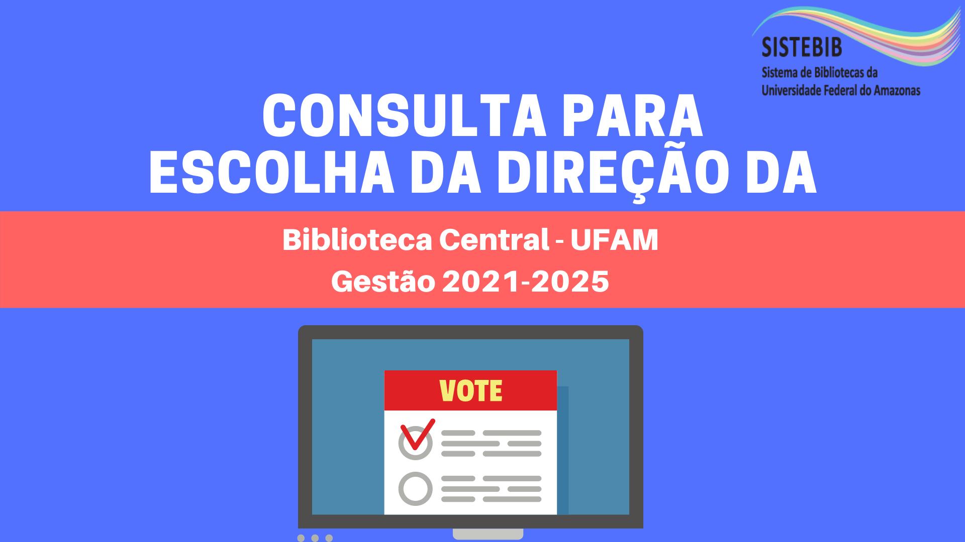 ABERTURA DO PROCESSO DE CONSULTA PARA ESCOLHA DA DIREÇÃO DA BIBLIOTECA CENTRAL DA UNIVERSIDADE FEDERAL DO AMAZONAS GESTÃO 2021-2025